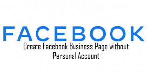 Create Facebook Business Page without Personal Account